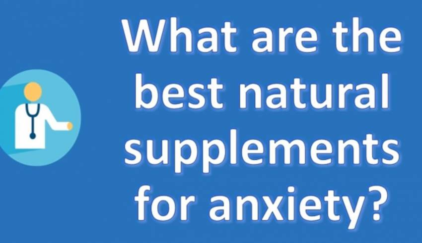 What are the best natural supplements for anxiety ? | Health
